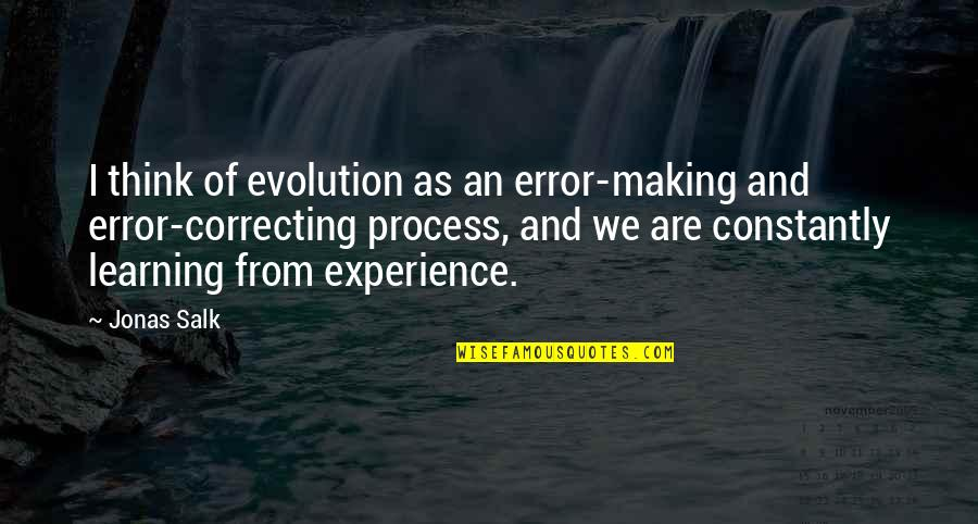 Learning From Experience Quotes By Jonas Salk: I think of evolution as an error-making and