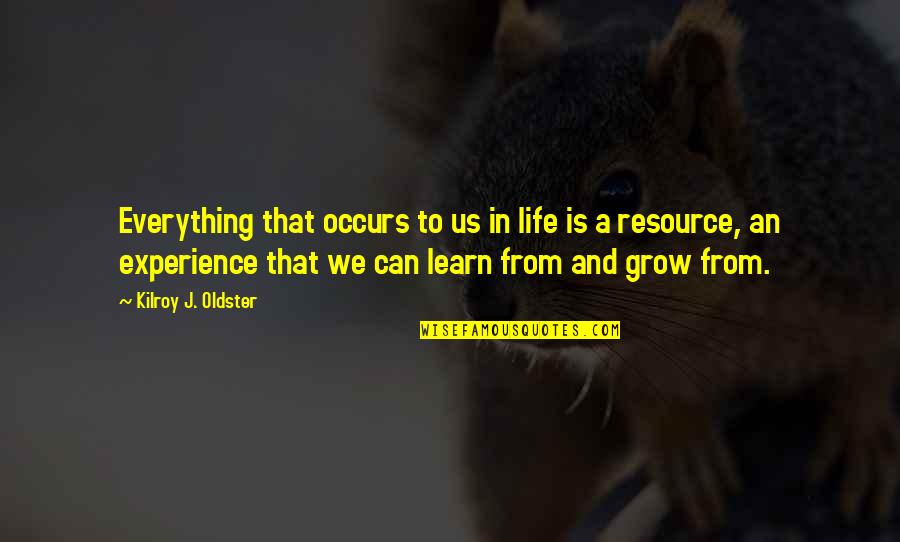 Learning From Experience Quotes By Kilroy J. Oldster: Everything that occurs to us in life is