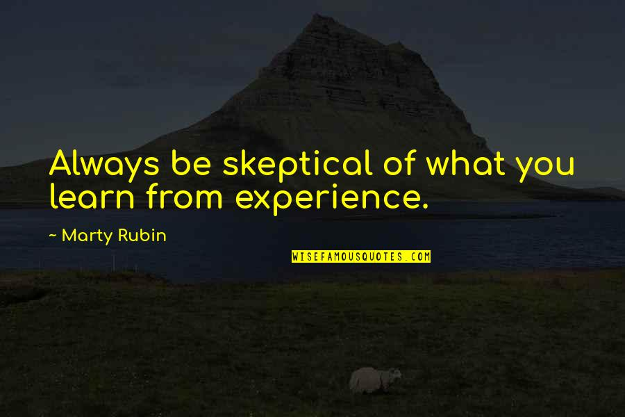 Learning From Experience Quotes By Marty Rubin: Always be skeptical of what you learn from
