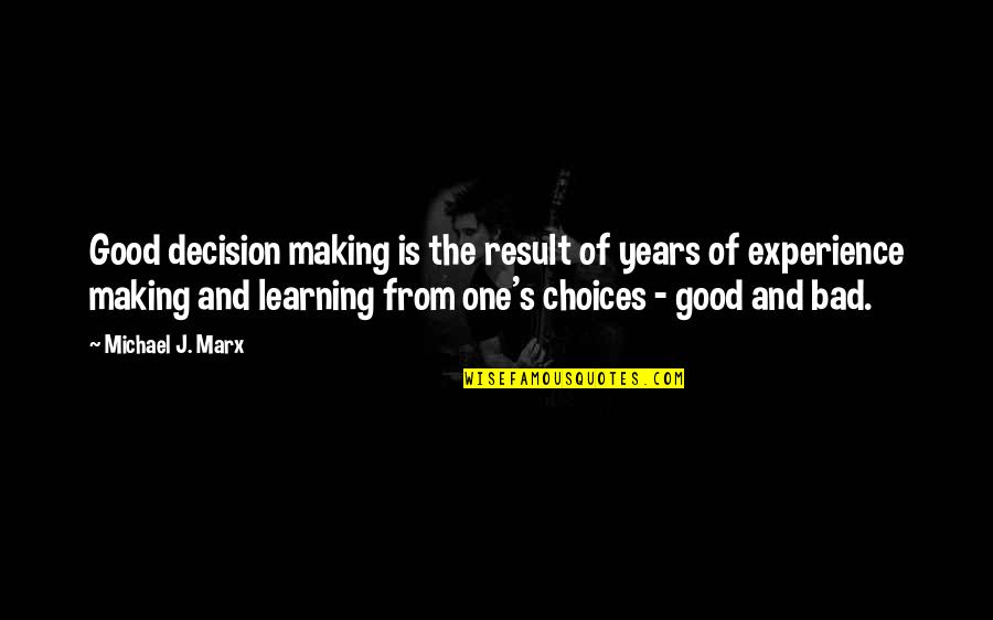 Learning From Experience Quotes By Michael J. Marx: Good decision making is the result of years