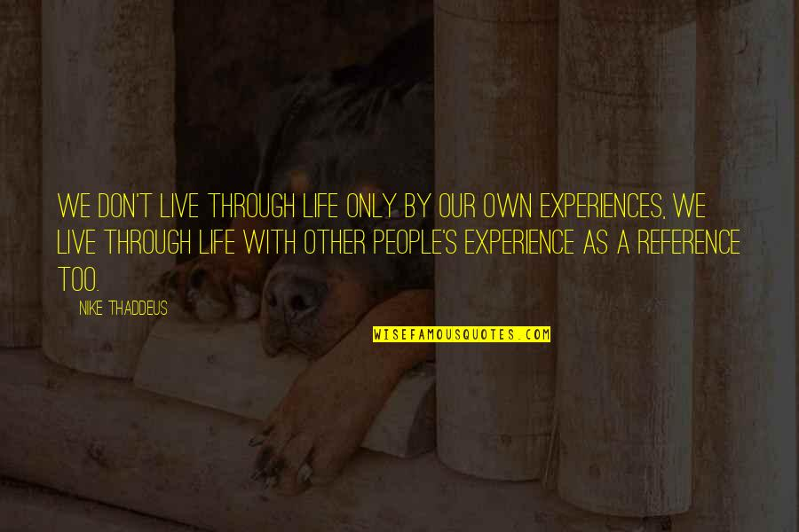 Learning From Experience Quotes By Nike Thaddeus: We don't live through life only by our