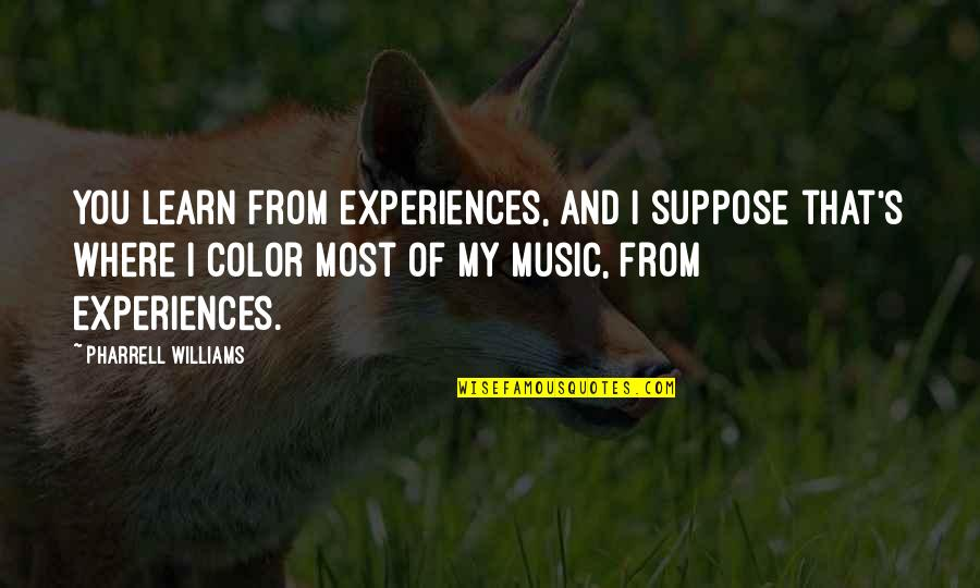 Learning From Experience Quotes By Pharrell Williams: You learn from experiences, and I suppose that's