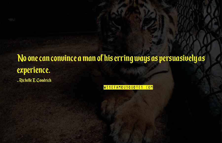 Learning From Experience Quotes By Richelle E. Goodrich: No one can convince a man of his