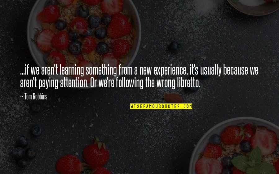 Learning From Experience Quotes By Tom Robbins: ...if we aren't learning something from a new