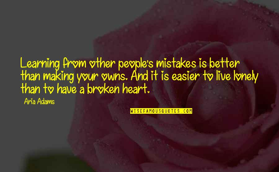 Learning From Love Mistakes Quotes By Aria Adams: Learning from other people's mistakes is better than