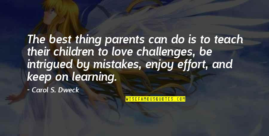 Learning From Love Mistakes Quotes By Carol S. Dweck: The best thing parents can do is to