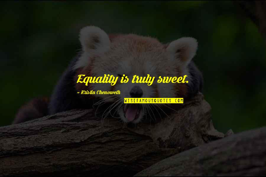 Learning From Love Mistakes Quotes By Kristin Chenoweth: Equality is truly sweet.
