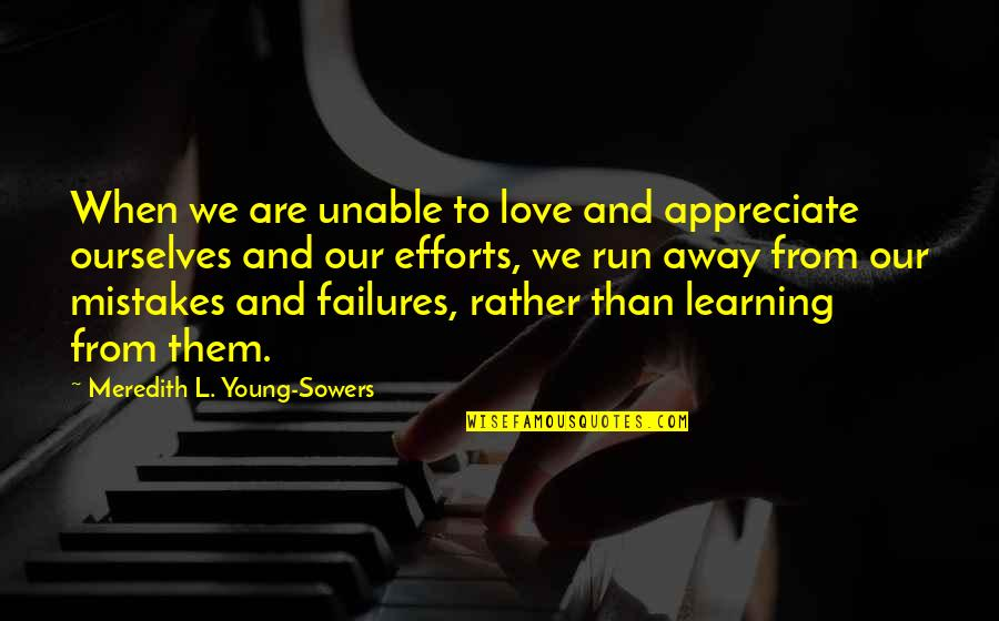 Learning From Love Mistakes Quotes By Meredith L. Young-Sowers: When we are unable to love and appreciate