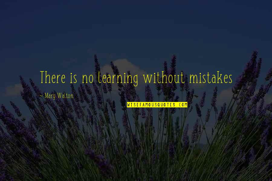 Learning From Mistakes In Business Quotes By Mary Walton: There is no learning without mistakes