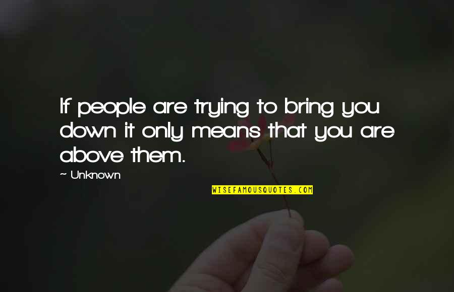 Learning From Mistakes In Business Quotes By Unknown: If people are trying to bring you down