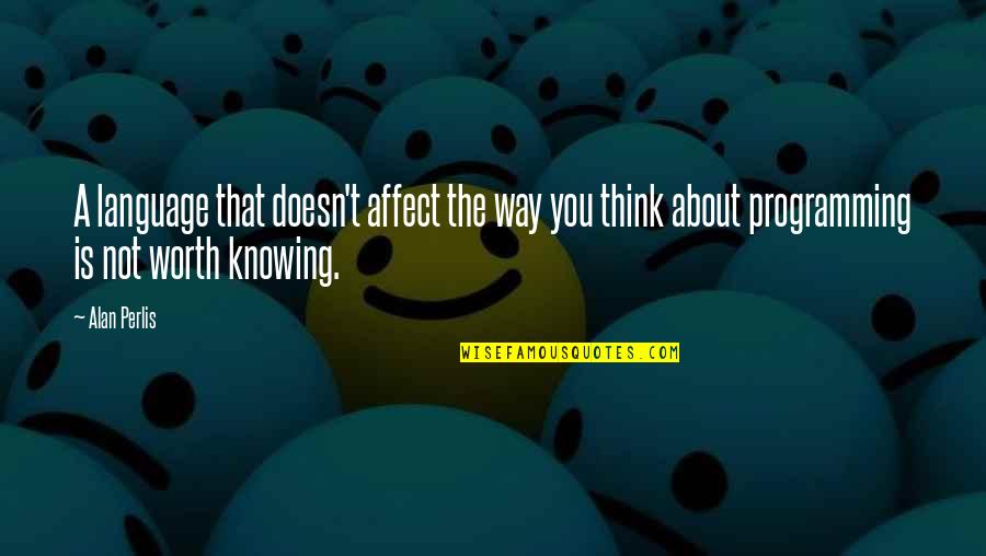 Learning Is Not Quotes By Alan Perlis: A language that doesn't affect the way you