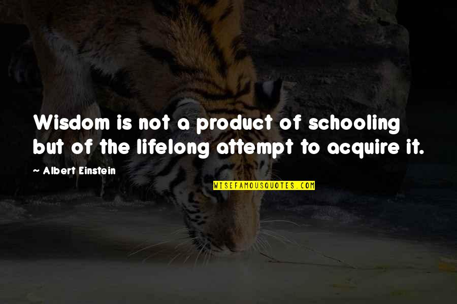 Learning Is Not Quotes By Albert Einstein: Wisdom is not a product of schooling but
