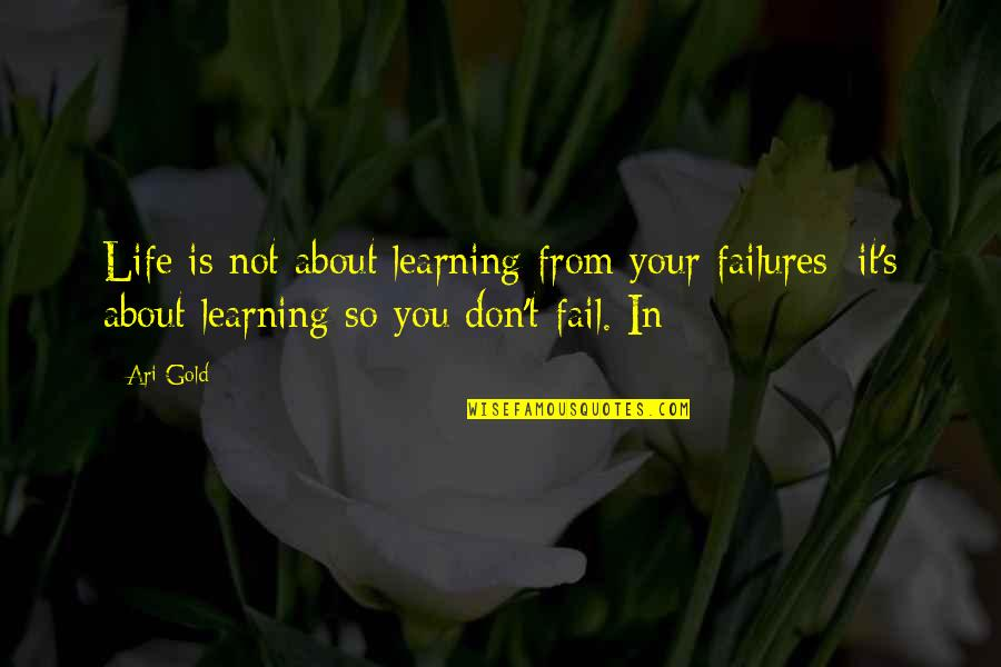 Learning Is Not Quotes By Ari Gold: Life is not about learning from your failures;