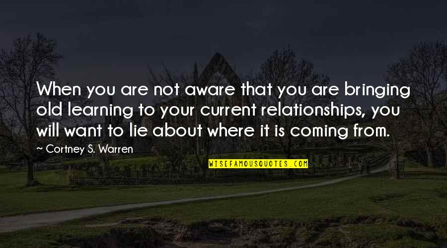 Learning Is Not Quotes By Cortney S. Warren: When you are not aware that you are