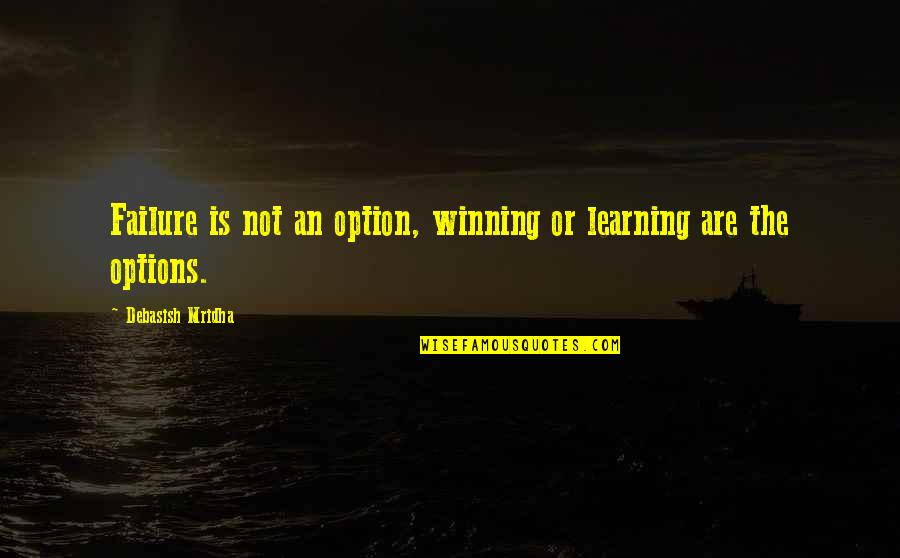 Learning Is Not Quotes By Debasish Mridha: Failure is not an option, winning or learning