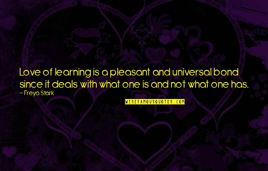 Learning Is Not Quotes By Freya Stark: Love of learning is a pleasant and universal