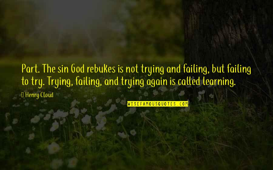Learning Is Not Quotes By Henry Cloud: Part. The sin God rebukes is not trying