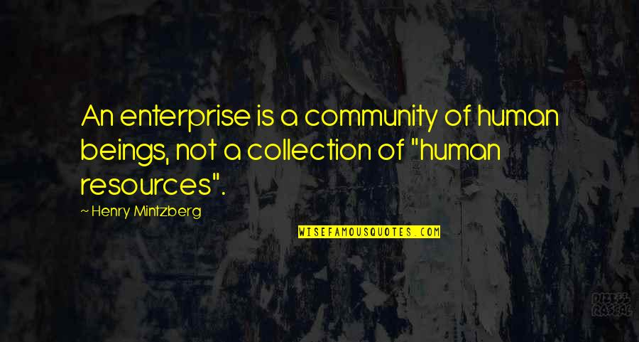 Learning Is Not Quotes By Henry Mintzberg: An enterprise is a community of human beings,
