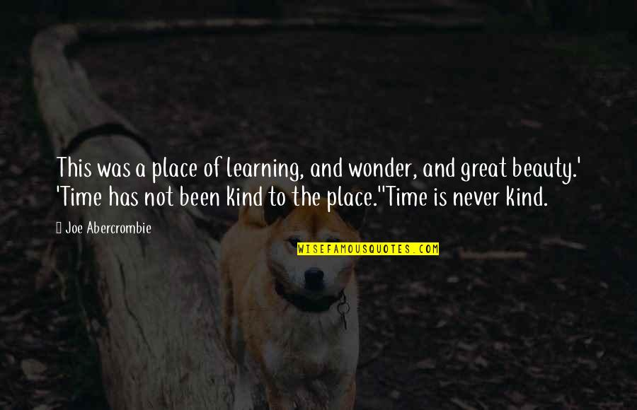 Learning Is Not Quotes By Joe Abercrombie: This was a place of learning, and wonder,