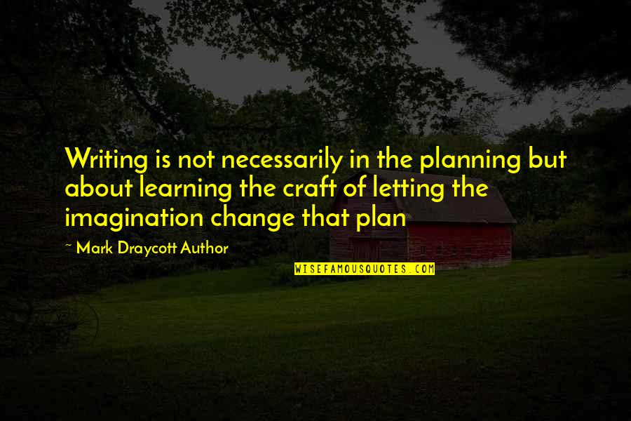 Learning Is Not Quotes By Mark Draycott Author: Writing is not necessarily in the planning but