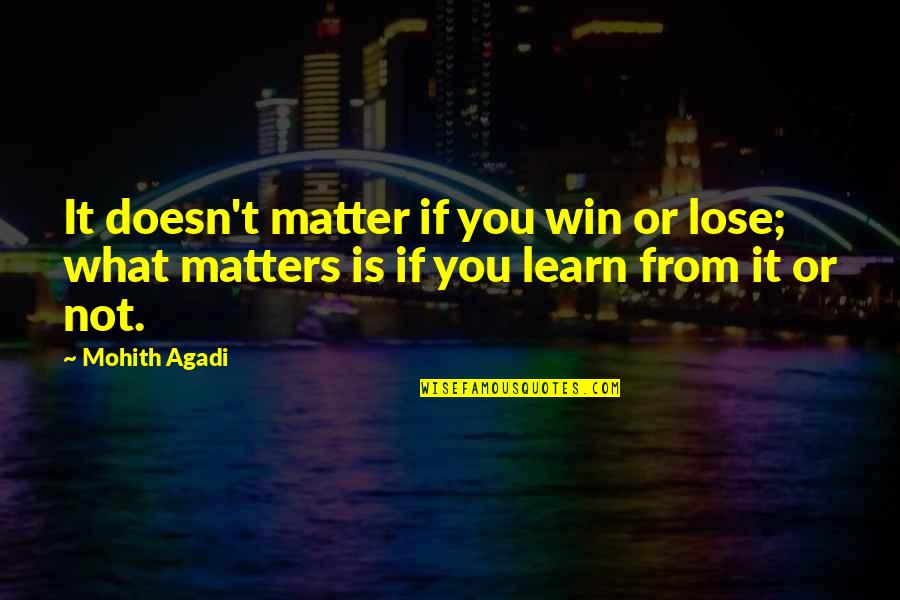 Learning Is Not Quotes By Mohith Agadi: It doesn't matter if you win or lose;