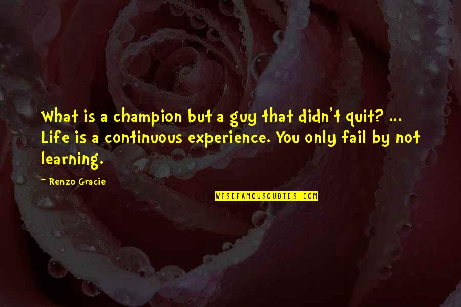 Learning Is Not Quotes By Renzo Gracie: What is a champion but a guy that