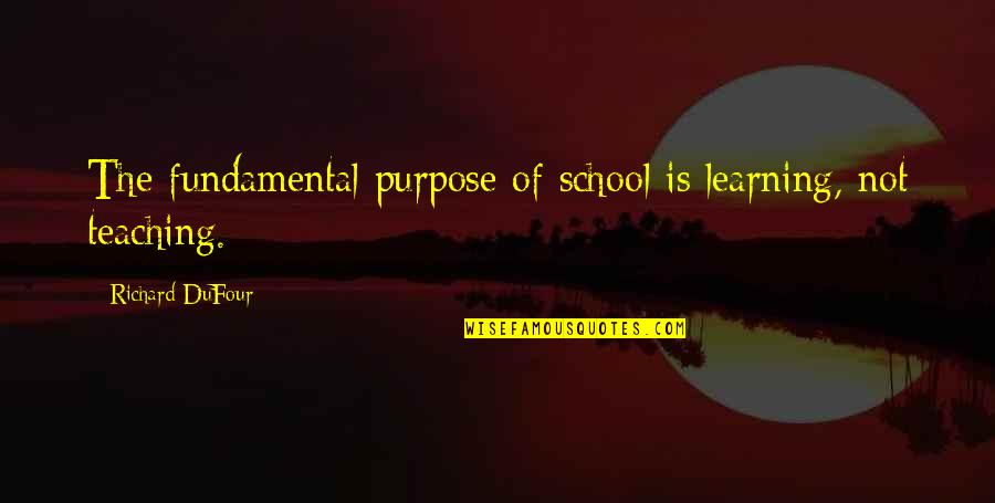 Learning Is Not Quotes By Richard DuFour: The fundamental purpose of school is learning, not
