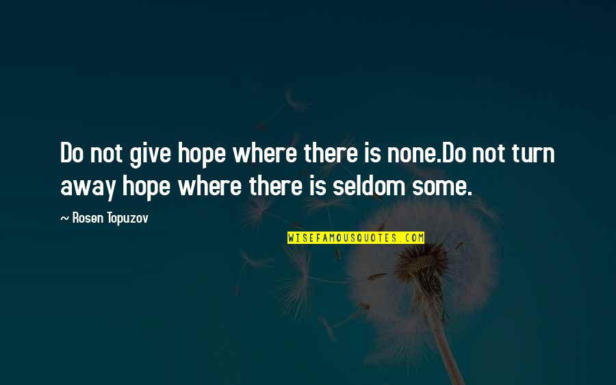 Learning Is Not Quotes By Rosen Topuzov: Do not give hope where there is none.Do