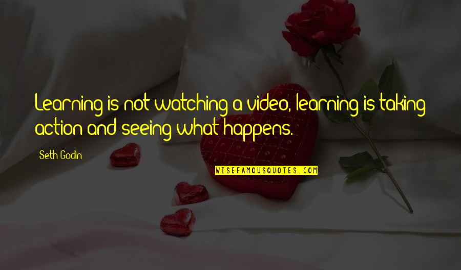 Learning Is Not Quotes By Seth Godin: Learning is not watching a video, learning is