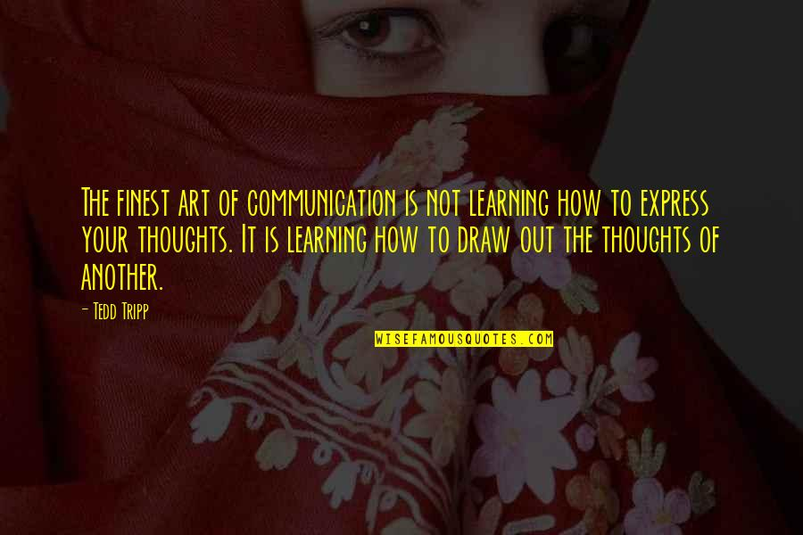 Learning Is Not Quotes By Tedd Tripp: The finest art of communication is not learning
