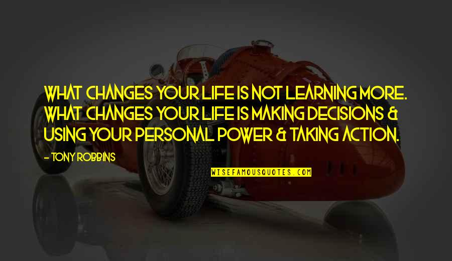 Learning Is Not Quotes By Tony Robbins: What changes your life is not learning more.