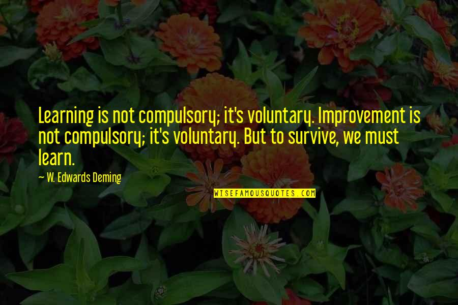Learning Is Not Quotes By W. Edwards Deming: Learning is not compulsory; it's voluntary. Improvement is