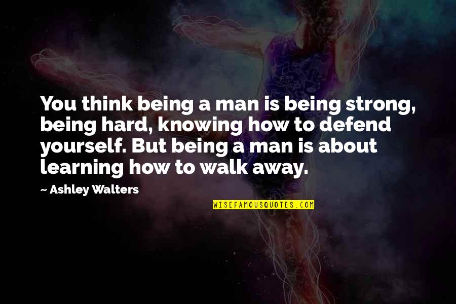 Learning More About Yourself Quotes By Ashley Walters: You think being a man is being strong,