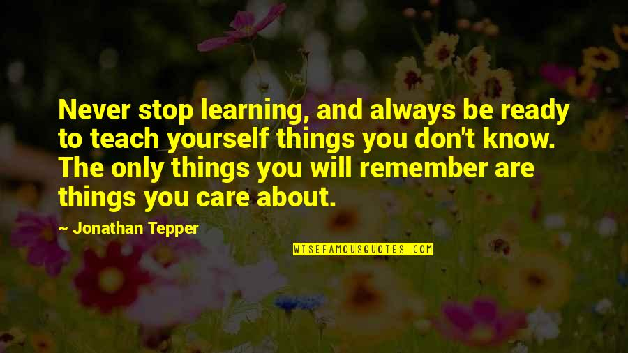 Learning More About Yourself Quotes By Jonathan Tepper: Never stop learning, and always be ready to