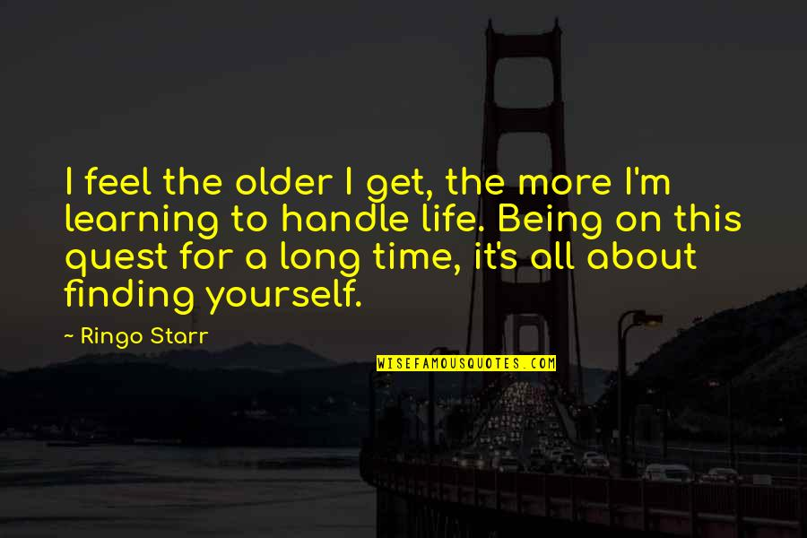 Learning More About Yourself Quotes By Ringo Starr: I feel the older I get, the more
