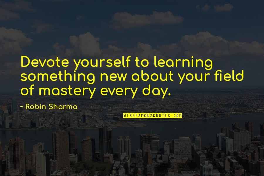 Learning More About Yourself Quotes By Robin Sharma: Devote yourself to learning something new about your