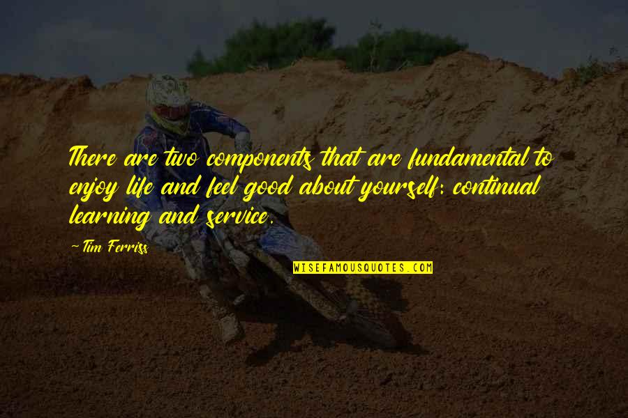 Learning More About Yourself Quotes By Tim Ferriss: There are two components that are fundamental to