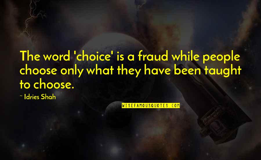 Learning Psychology Quotes By Idries Shah: The word 'choice' is a fraud while people