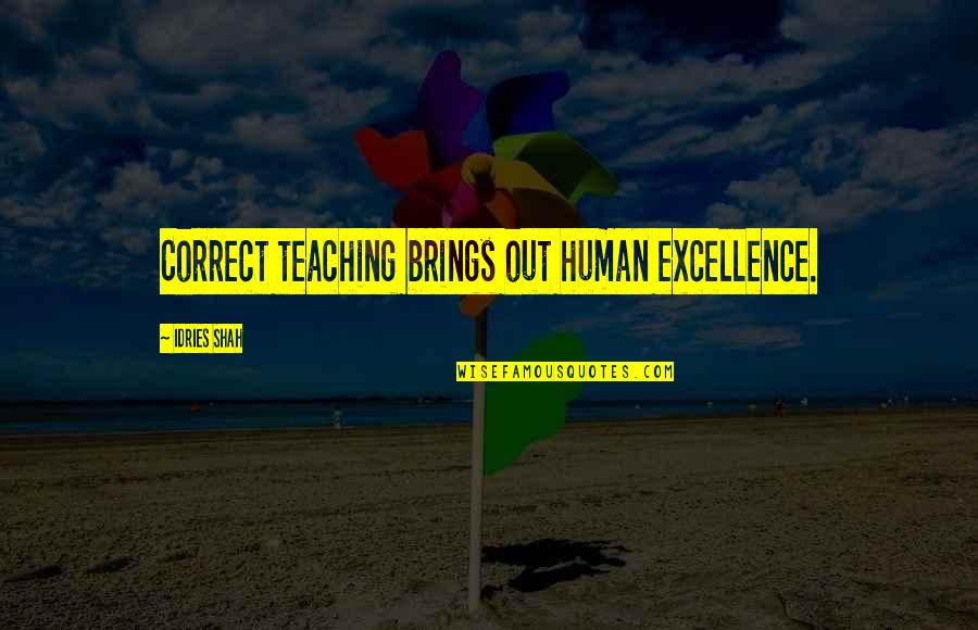 Learning Psychology Quotes By Idries Shah: Correct teaching brings out human excellence.