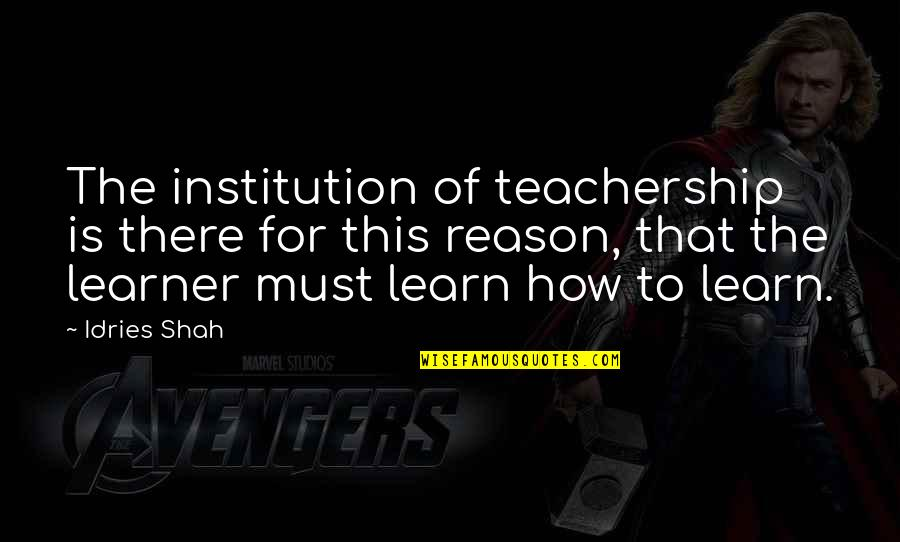 Learning Psychology Quotes By Idries Shah: The institution of teachership is there for this