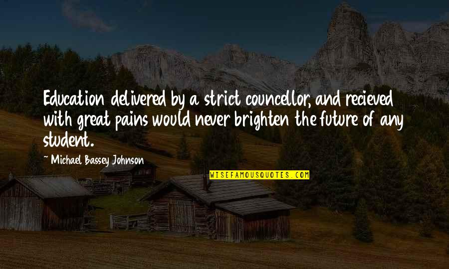 Learning Psychology Quotes By Michael Bassey Johnson: Education delivered by a strict councellor, and recieved