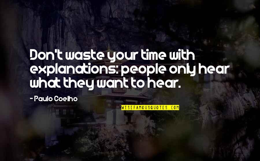 Learning Psychology Quotes By Paulo Coelho: Don't waste your time with explanations: people only