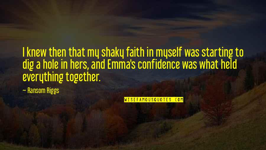 Learning Psychology Quotes By Ransom Riggs: I knew then that my shaky faith in