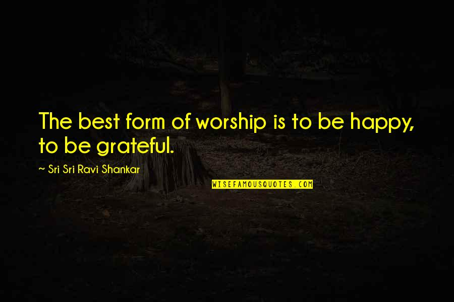 Learning Psychology Quotes By Sri Sri Ravi Shankar: The best form of worship is to be
