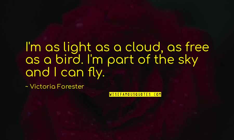 Learning Psychology Quotes By Victoria Forester: I'm as light as a cloud, as free