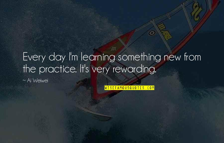 Learning Something New Quotes By Ai Weiwei: Every day I'm learning something new from the