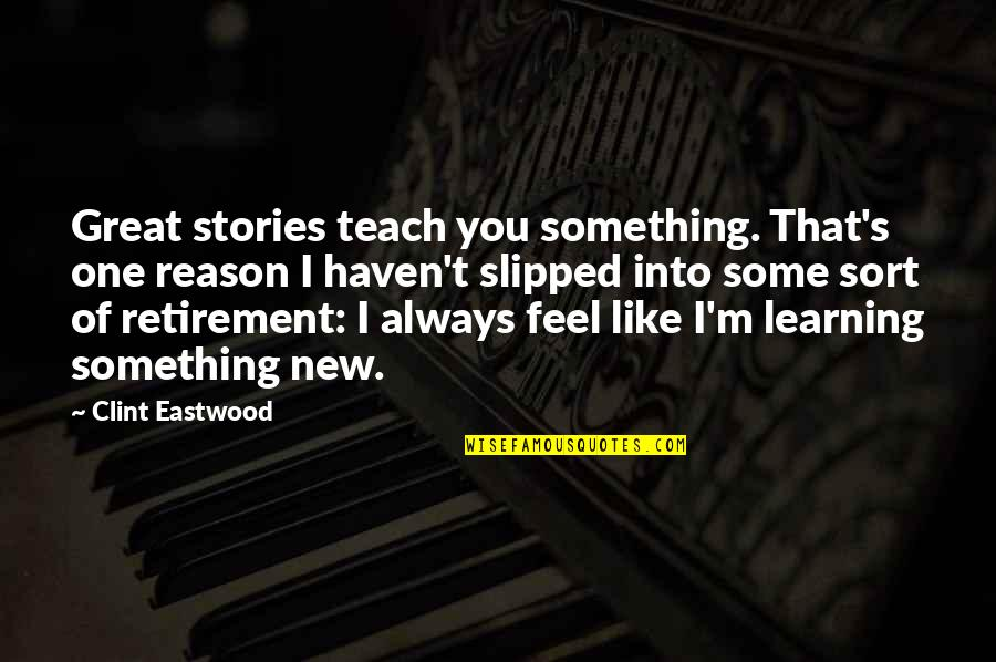 Learning Something New Quotes By Clint Eastwood: Great stories teach you something. That's one reason
