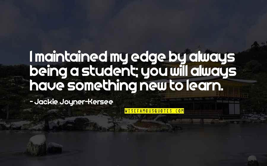 Learning Something New Quotes By Jackie Joyner-Kersee: I maintained my edge by always being a