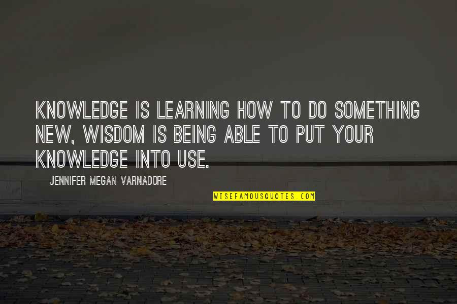 Learning Something New Quotes By Jennifer Megan Varnadore: Knowledge is learning how to do something new,