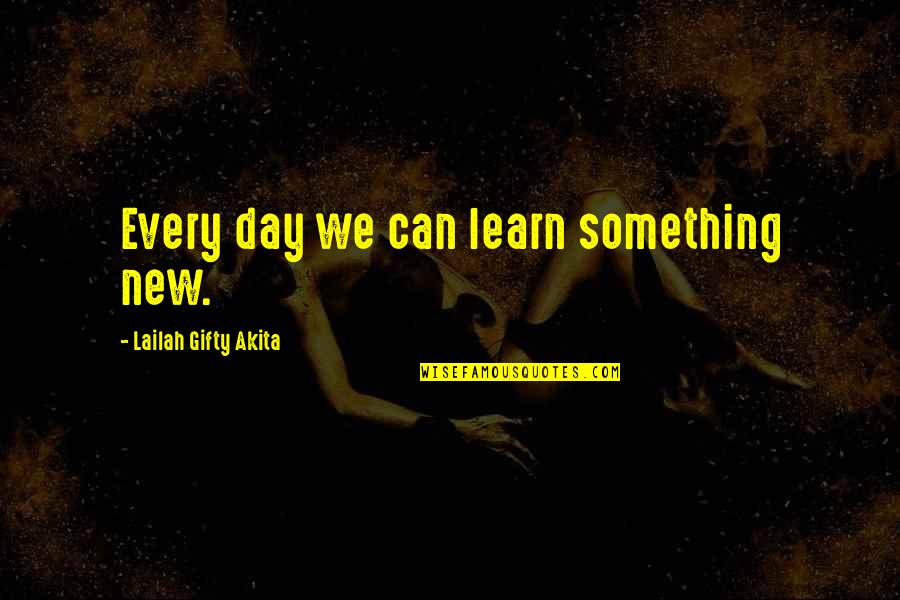 Learning Something New Quotes By Lailah Gifty Akita: Every day we can learn something new.